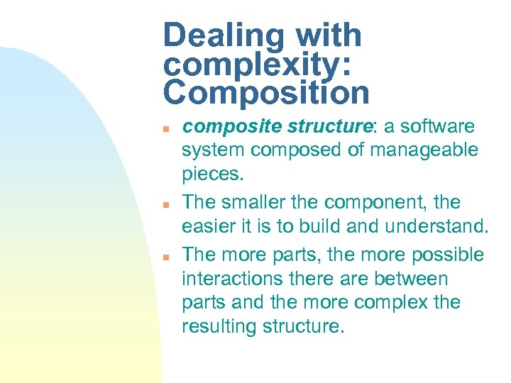 Dealing with complexity: Composition n composite structure: a software system composed of manageable pieces.