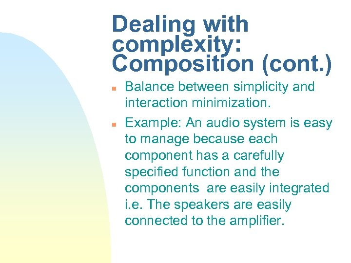 Dealing with complexity: Composition (cont. ) n n Balance between simplicity and interaction minimization.