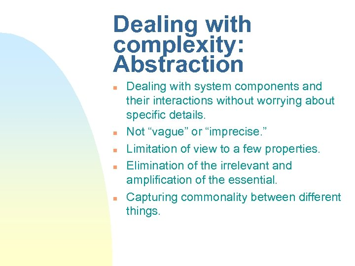 Dealing with complexity: Abstraction n n Dealing with system components and their interactions without