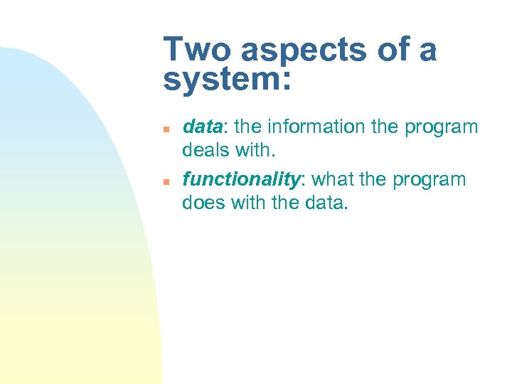 Two aspects of a system: n n data: the information the program deals with.