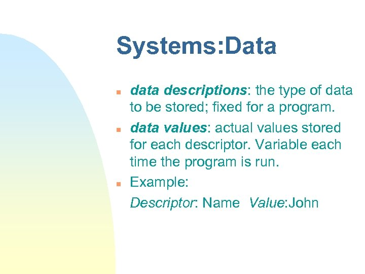 Systems: Data n n n data descriptions: the type of data to be stored;