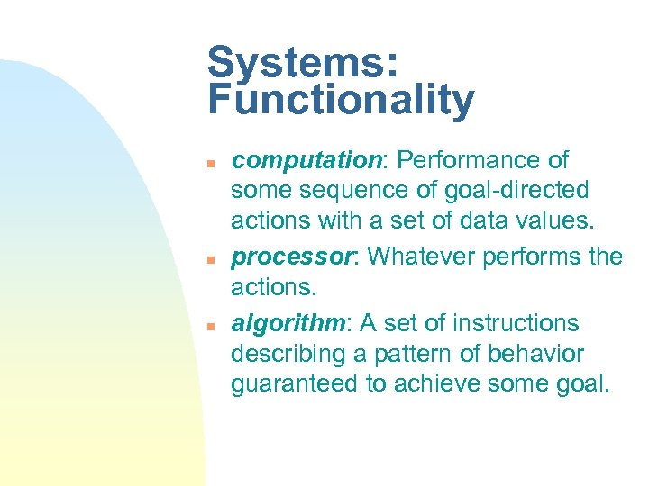 Systems: Functionality n n n computation: Performance of some sequence of goal-directed actions with
