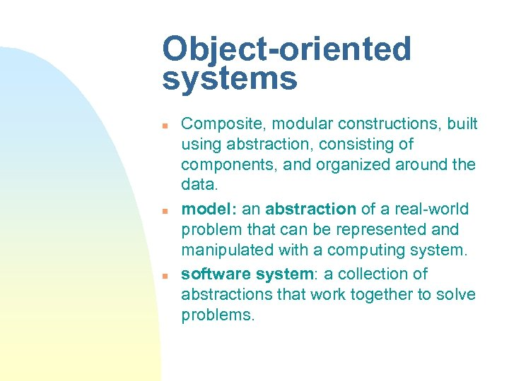 Object-oriented systems n n n Composite, modular constructions, built using abstraction, consisting of components,
