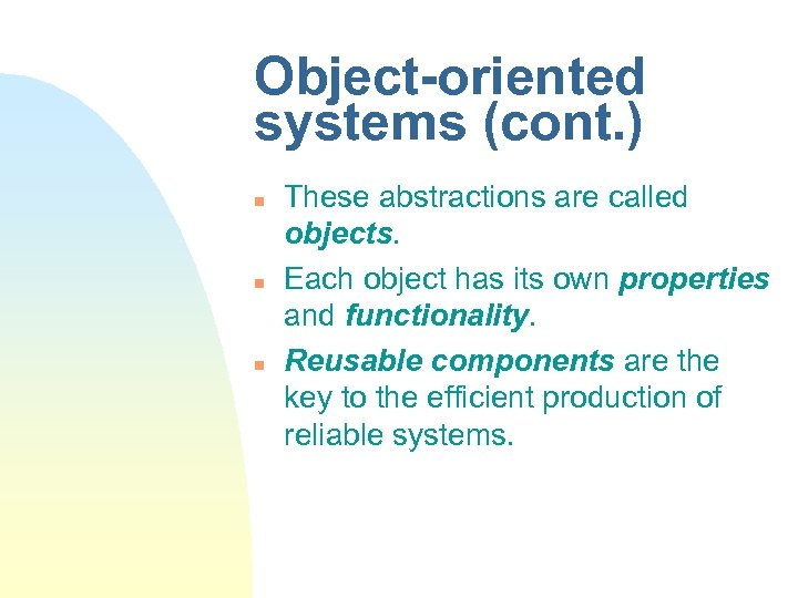 Object-oriented systems (cont. ) n n n These abstractions are called objects. Each object