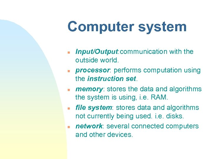 Computer system n n n Input/Output: communication with the outside world. processor: performs computation
