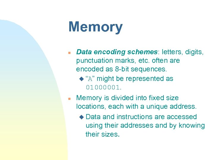 Memory n n Data encoding schemes: letters, digits, punctuation marks, etc. often are encoded