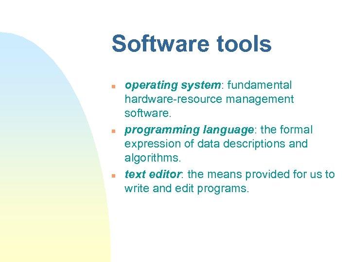 Software tools n n n operating system: fundamental hardware-resource management software. programming language: the