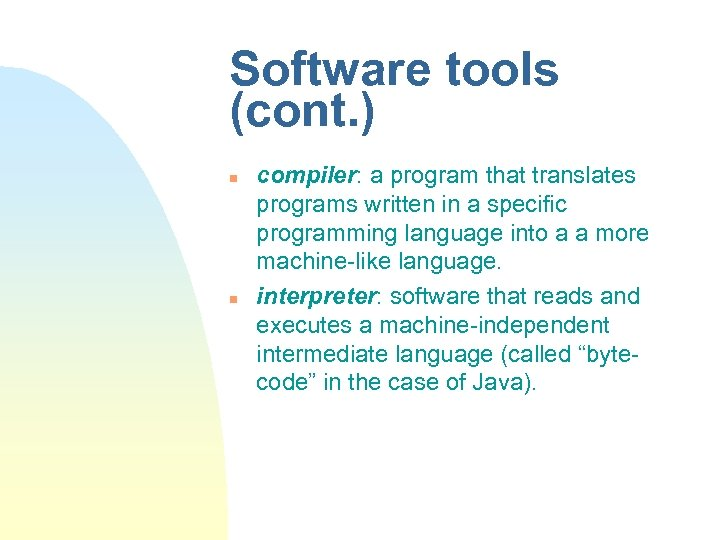 Software tools (cont. ) n n compiler: a program that translates programs written in