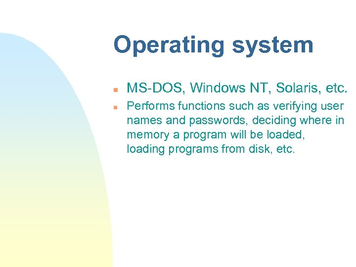 Operating system n n MS-DOS, Windows NT, Solaris, etc. Performs functions such as verifying