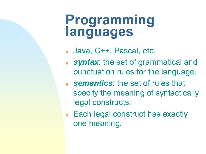 Programming languages n n Java, C++, Pascal, etc. syntax: the set of grammatical and