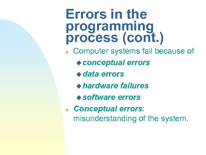 Errors in the programming process (cont. ) n n Computer systems fail because of