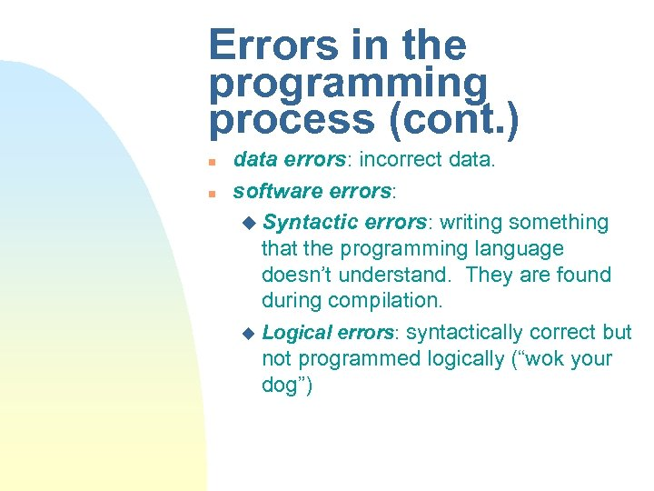 Errors in the programming process (cont. ) n n data errors: incorrect data. software