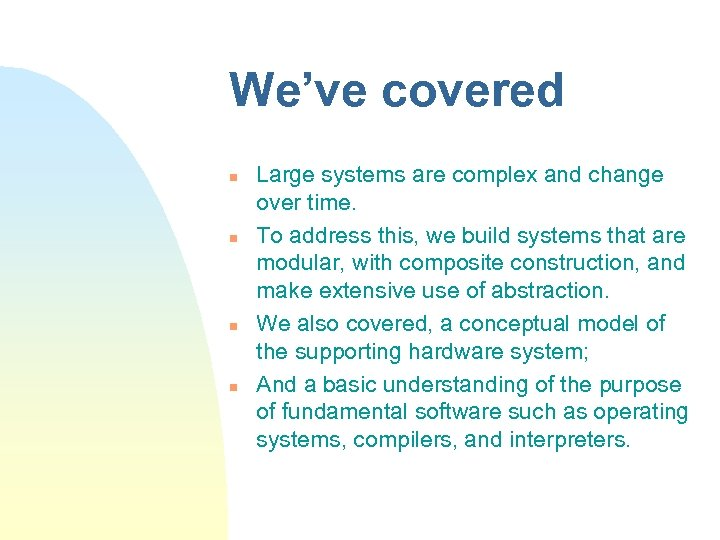 We've covered n n Large systems are complex and change over time. To address