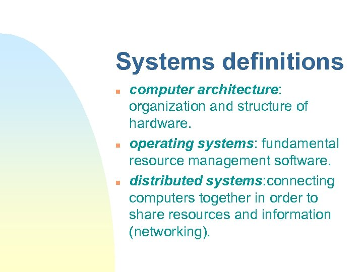 Systems definitions n n n computer architecture: organization and structure of hardware. operating systems: