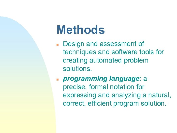 Methods n n Design and assessment of techniques and software tools for creating automated