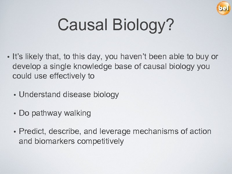 Causal Biology? • It's likely that, to this day, you haven't been able to