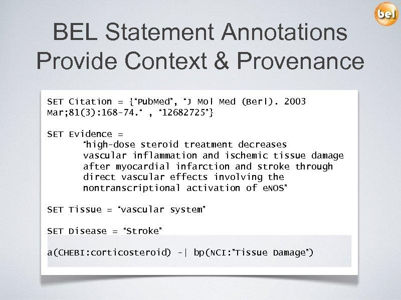 "BEL Statement Annotations Provide Context & Provenance SET Citation = {""Pub. Med"", ""J Mol"