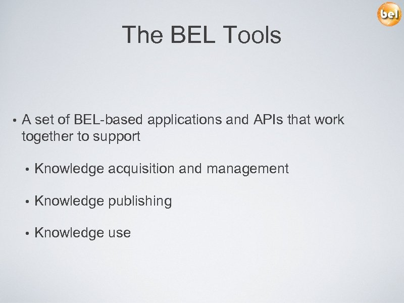 The BEL Tools • A set of BEL-based applications and APIs that work together