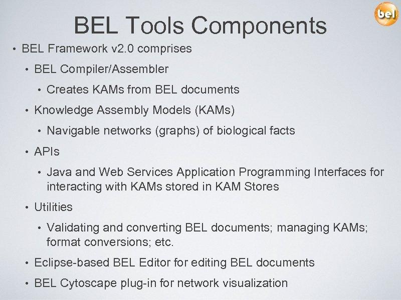 BEL Tools Components • BEL Framework v 2. 0 comprises • BEL Compiler/Assembler •