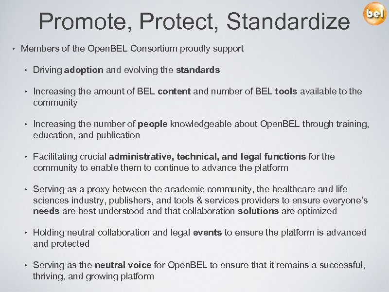 Promote, Protect, Standardize • Members of the Open. BEL Consortium proudly support • Driving