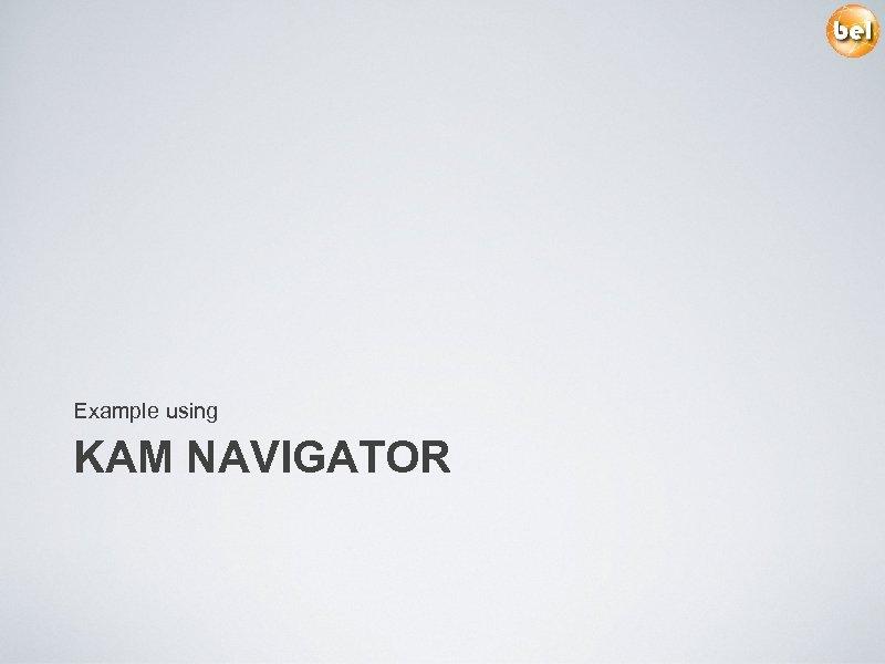 Example using KAM NAVIGATOR