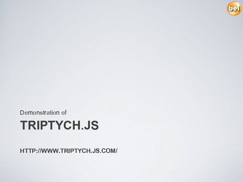 Demonstration of TRIPTYCH. JS HTTP: //WWW. TRIPTYCH. JS. COM/