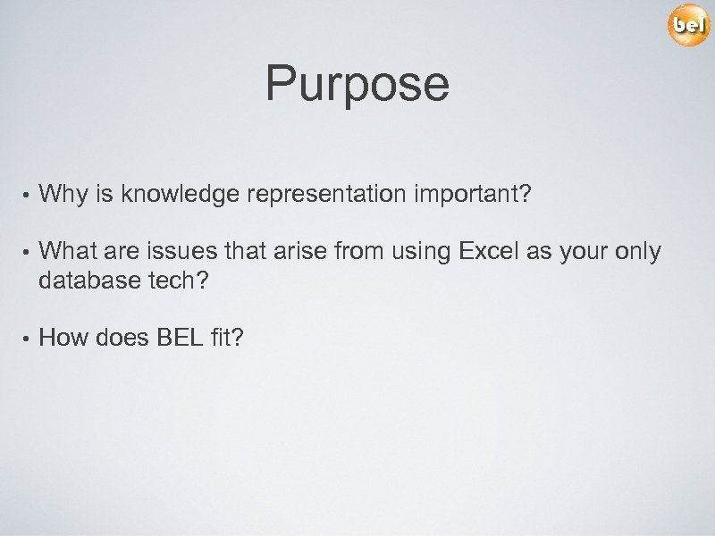 Purpose • Why is knowledge representation important? • What are issues that arise from
