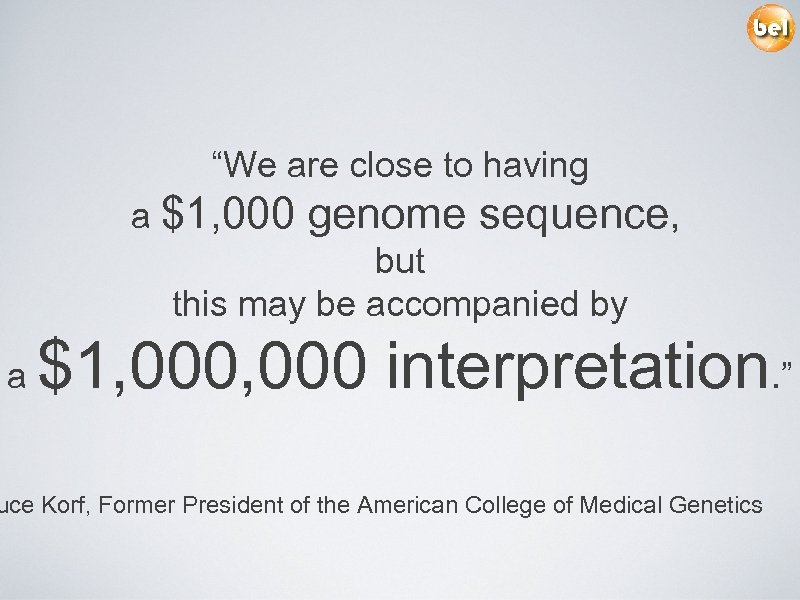 """""""We are close to having a $1, 000 genome sequence, but this may be"""