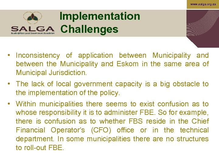 www. salga. org. za Implementation Challenges • Inconsistency of application between Municipality and between