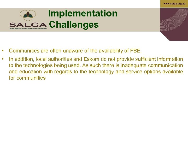 www. salga. org. za Implementation Challenges • Communities are often unaware of the availability