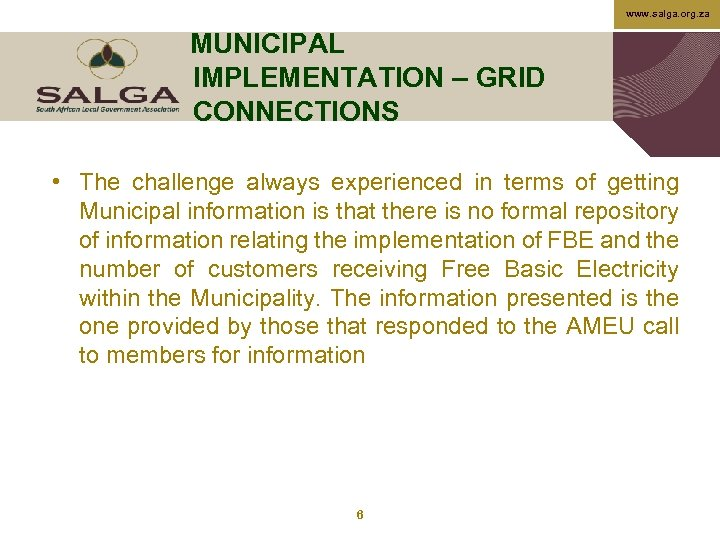 www. salga. org. za MUNICIPAL IMPLEMENTATION – GRID CONNECTIONS • The challenge always experienced