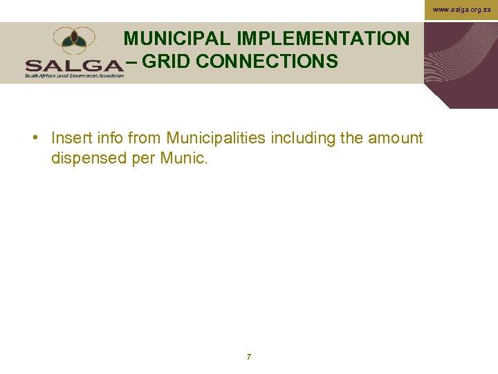 www. salga. org. za MUNICIPAL IMPLEMENTATION – GRID CONNECTIONS • Insert info from Municipalities