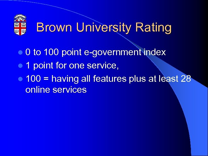 Brown University Rating l 0 to 100 point e-government index l 1 point for