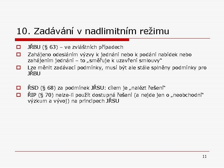 10. Zadávání v nadlimitním režimu o o o JŘBU (§ 63) – ve zvláštních