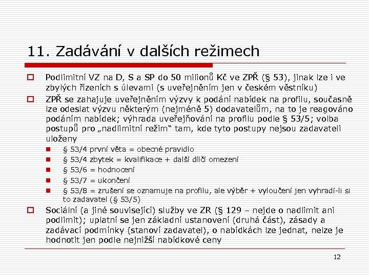 11. Zadávání v dalších režimech o o Podlimitní VZ na D, S a SP