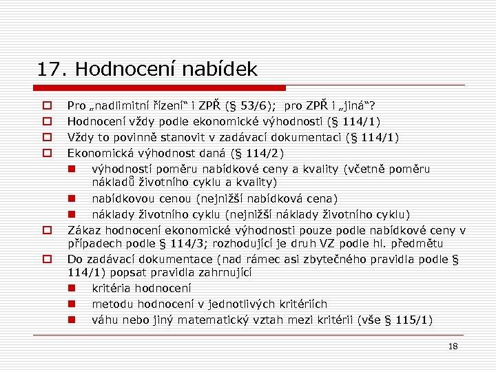 """17. Hodnocení nabídek o o o Pro """"nadlimitní řízení"""" i ZPŘ (§ 53/6); pro"""