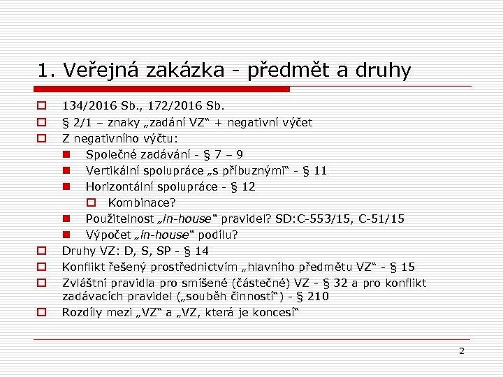 1. Veřejná zakázka - předmět a druhy o o o o 134/2016 Sb. ,