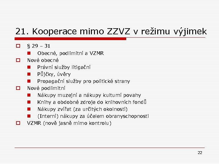 21. Kooperace mimo ZZVZ v režimu výjimek o o § 29 – 31 n