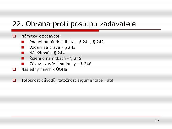 22. Obrana proti postupu zadavatele o Námitky k zadavateli n Podání námitek + lhůta