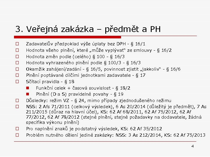 3. Veřejná zakázka – předmět a PH o o o Zadavatelův předpoklad výše úplaty