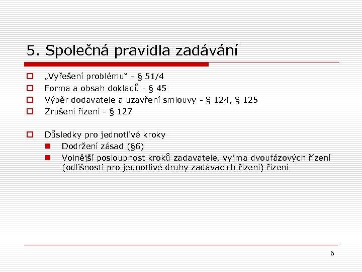 """5. Společná pravidla zadávání o o """"Vyřešení problému"""" - § 51/4 Forma a obsah"""