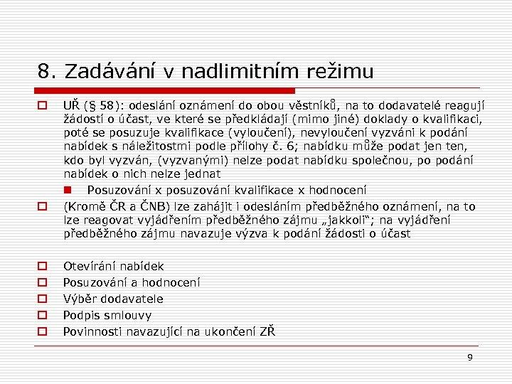 8. Zadávání v nadlimitním režimu o o o o UŘ (§ 58): odeslání oznámení