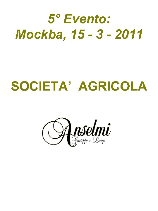 5° Evento: Mockba, 15 - 3 - 2011 SOCIETA' AGRICOLA