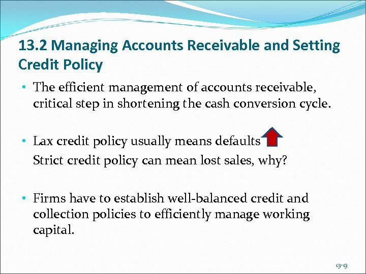 13. 2 Managing Accounts Receivable and Setting Credit Policy • The efficient management of