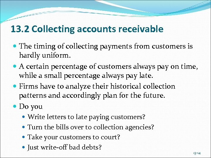 13. 2 Collecting accounts receivable The timing of collecting payments from customers is hardly
