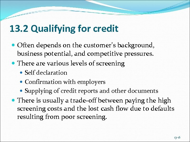 13. 2 Qualifying for credit Often depends on the customer's background, business potential, and