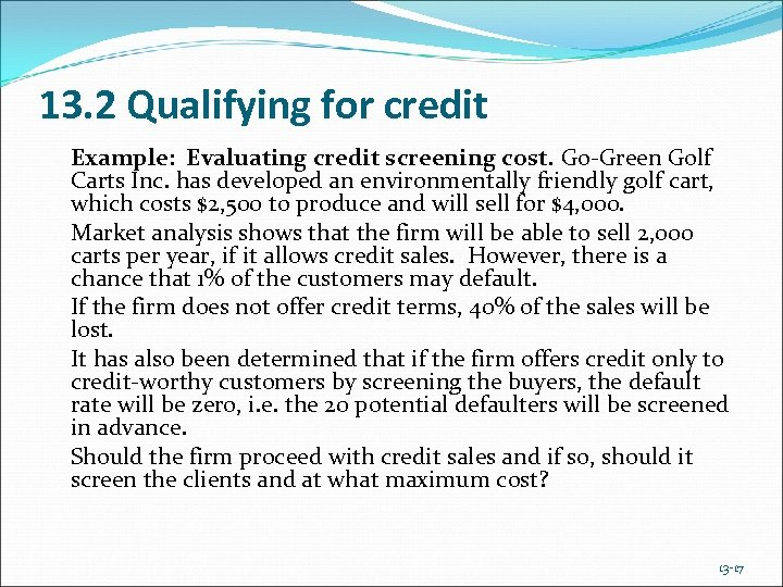 13. 2 Qualifying for credit Example: Evaluating credit screening cost. Go-Green Golf Carts Inc.