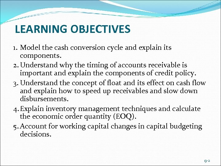 LEARNING OBJECTIVES 1. Model the cash conversion cycle and explain its components. 2. Understand