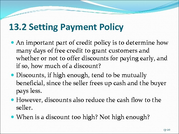 13. 2 Setting Payment Policy An important part of credit policy is to determine