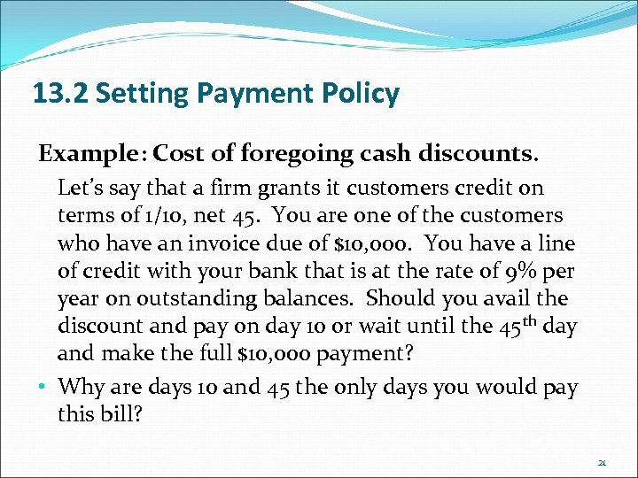 13. 2 Setting Payment Policy Example: Cost of foregoing cash discounts. Let's say that